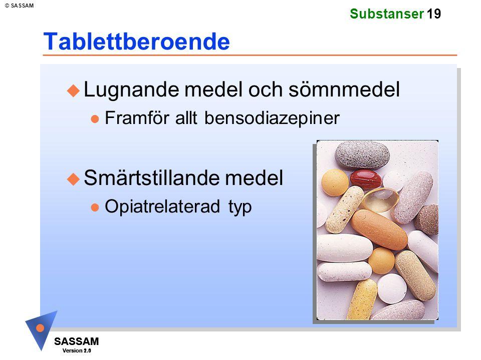 SASSAM Version 1.1 © SASSAM SASSAM Version 1.1 SASSAM Version 2.0 Substanser 19 Tablettberoende u Lugnande medel och sömnmedel l Framför allt bensodia