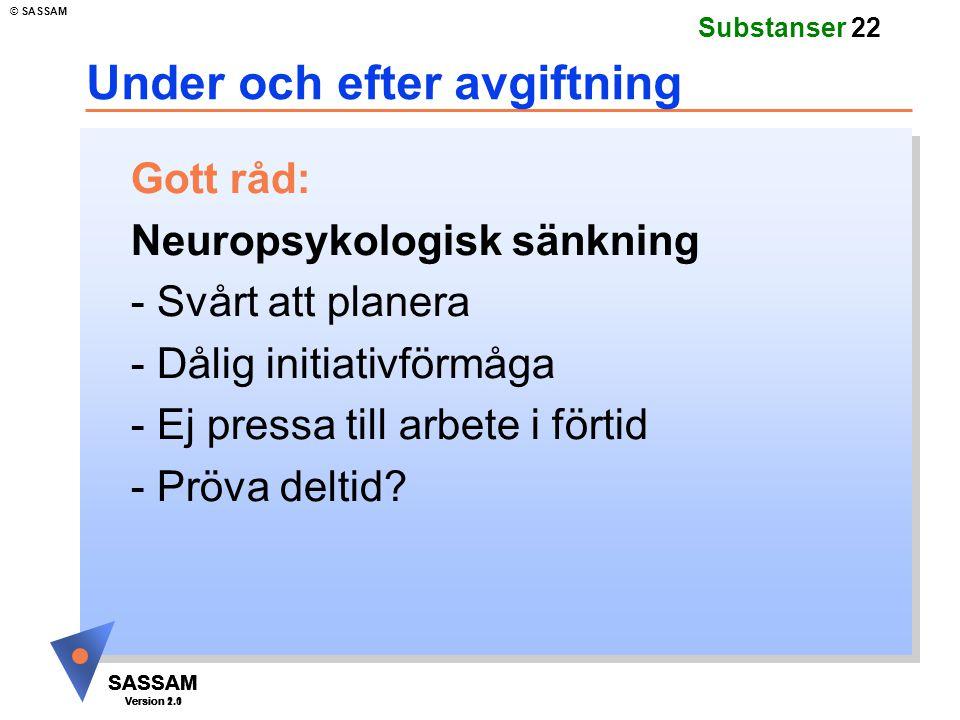 SASSAM Version 1.1 © SASSAM SASSAM Version 1.1 SASSAM Version 2.0 Substanser 22 Under och efter avgiftning Gott råd: Neuropsykologisk sänkning - Svårt