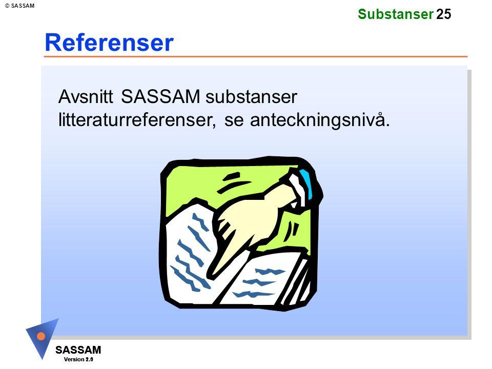 SASSAM Version 1.1 © SASSAM SASSAM Version 1.1 SASSAM Version 2.0 Substanser 25 Referenser Avsnitt SASSAM substanser litteraturreferenser, se anteckni