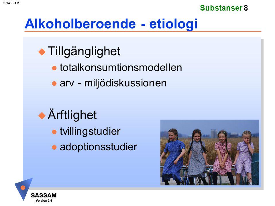 SASSAM Version 1.1 © SASSAM SASSAM Version 1.1 SASSAM Version 2.0 Substanser 8 Alkoholberoende - etiologi u Tillgänglighet l totalkonsumtionsmodellen