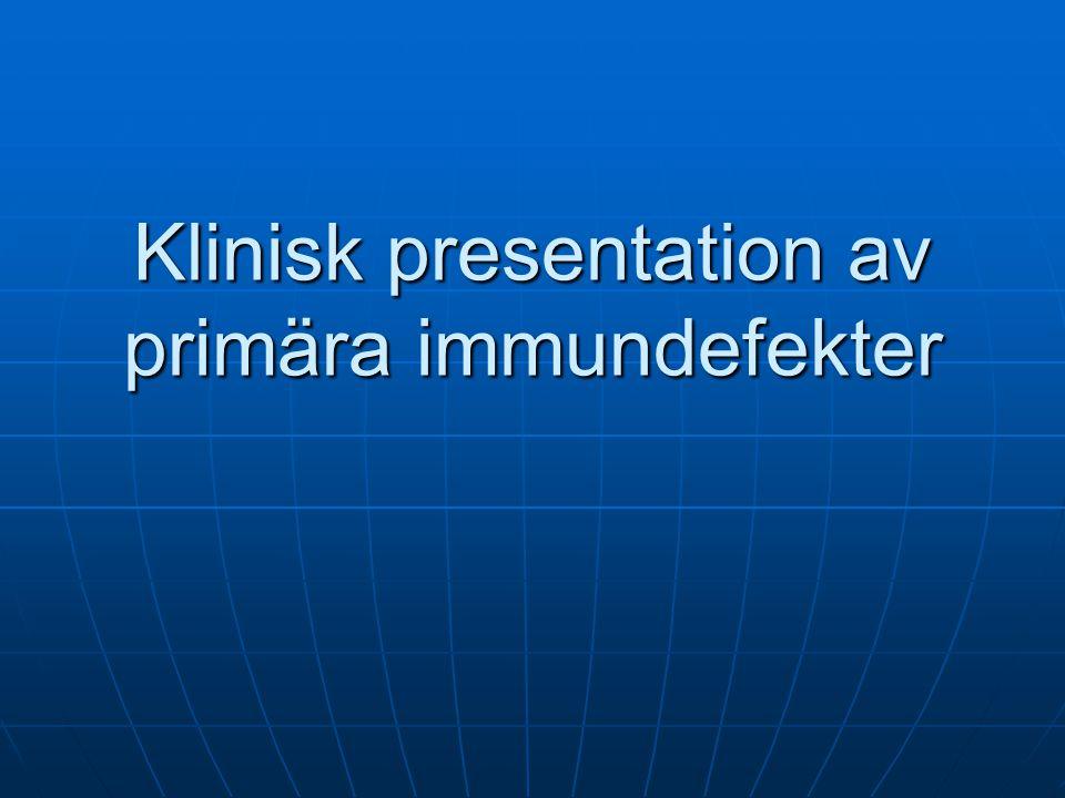 Cellulär immundefekt Upprepade opportunistiska infektioner Humoral immundefekt Upprepade infektioner med kapslade bakterier i bihålor/lungor Neutrofildefekt Upprepade svamp- och bakterieinfektioner