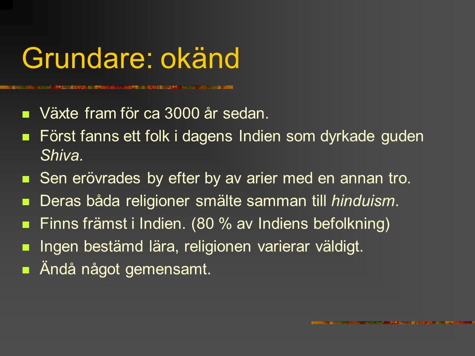 Grundare: okänd Växte fram för ca 3000 år sedan. Först fanns ett folk i dagens Indien som dyrkade guden Shiva. Sen erövrades by efter by av arier med