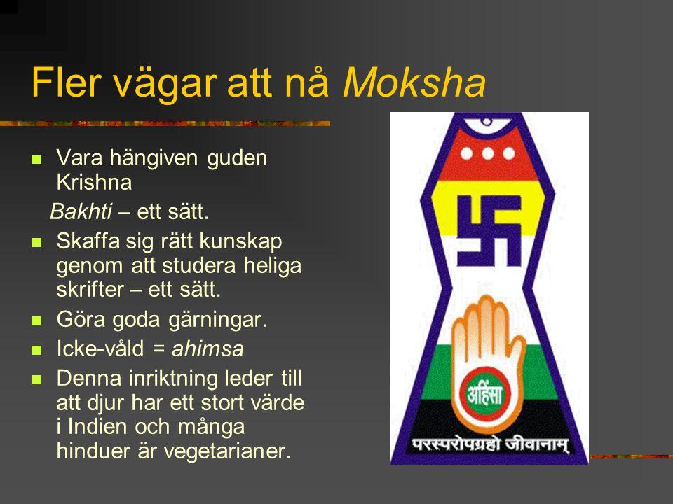 Fler vägar att nå Moksha Vara hängiven guden Krishna Bakhti – ett sätt. Skaffa sig rätt kunskap genom att studera heliga skrifter – ett sätt. Göra god