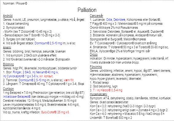 Norrman / Pikwer © Palliation Andnöd Genes: h-svikt, LE, pneumoni, lungmetastas, p-vätska, Hb , ångest 1. Kausal behandling 2. Symptomatiskt - Morfin