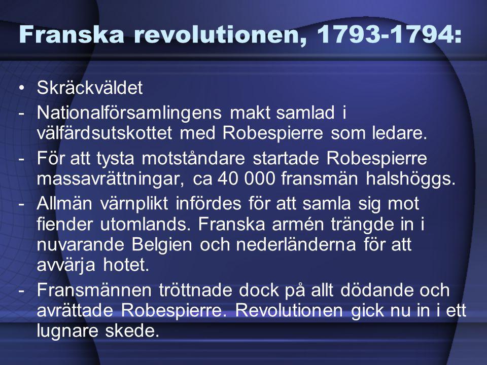 Franska revolutionen, 1793-1794: Skräckväldet -Nationalförsamlingens makt samlad i välfärdsutskottet med Robespierre som ledare. -För att tysta motstå