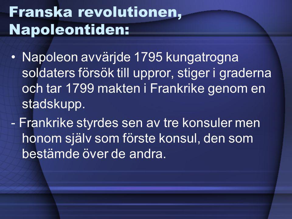 Franska revolutionen, Napoleontiden: Napoleon avvärjde 1795 kungatrogna soldaters försök till uppror, stiger i graderna och tar 1799 makten i Frankrik