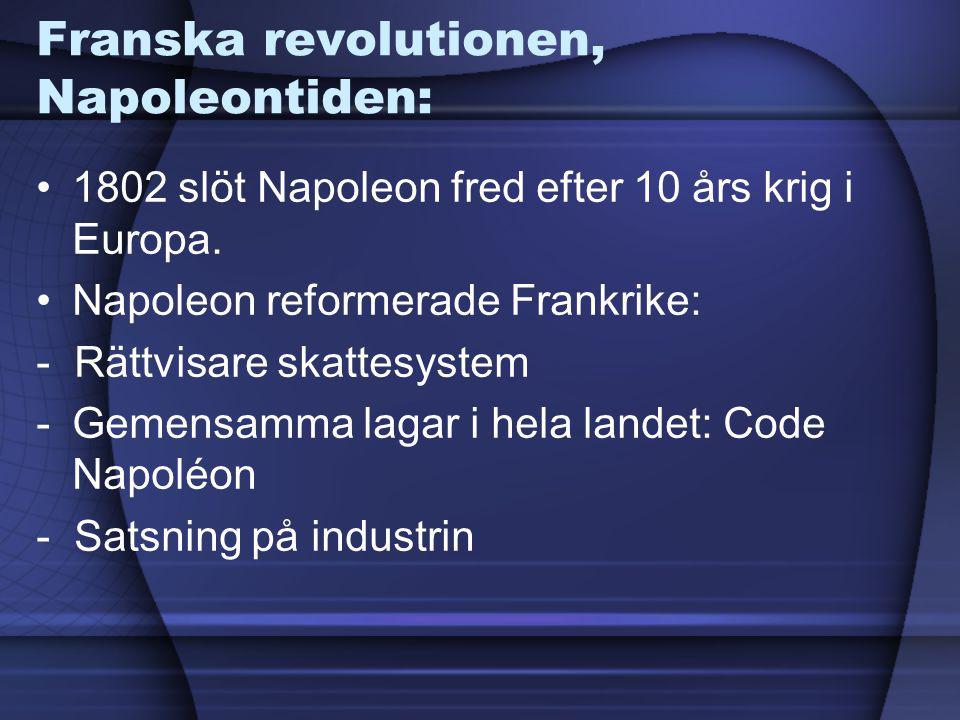 Franska revolutionen, Napoleontiden: 1802 slöt Napoleon fred efter 10 års krig i Europa. Napoleon reformerade Frankrike: - Rättvisare skattesystem -Ge