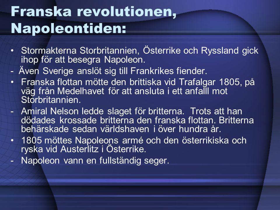 Franska revolutionen, Napoleontiden: Stormakterna Storbritannien, Österrike och Ryssland gick ihop för att besegra Napoleon. - Även Sverige anslöt sig
