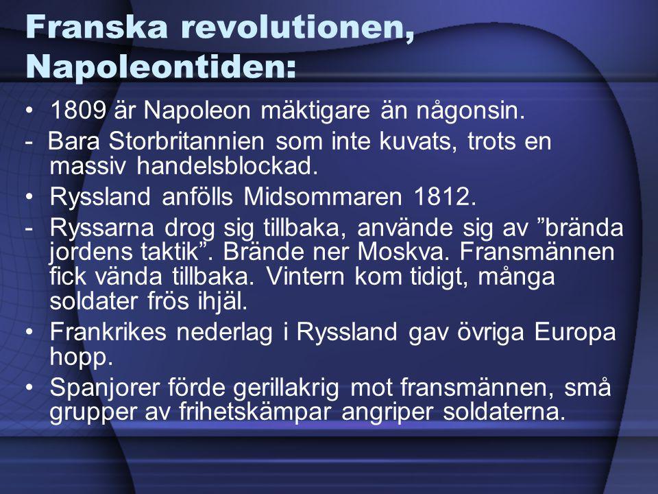 Franska revolutionen, Napoleontiden: 1809 är Napoleon mäktigare än någonsin. - Bara Storbritannien som inte kuvats, trots en massiv handelsblockad. Ry