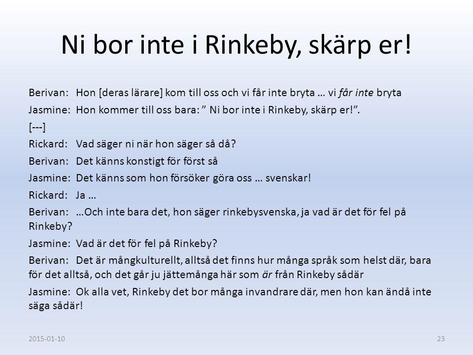 Ni bor inte i Rinkeby, skärp er! Berivan: Hon [deras lärare] kom till oss och vi får inte bryta … vi får inte bryta Jasmine: Hon kommer till oss bara: