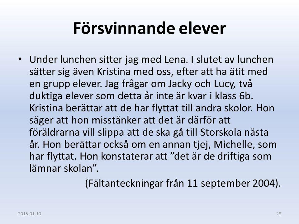 Försvinnande elever Under lunchen sitter jag med Lena. I slutet av lunchen sätter sig även Kristina med oss, efter att ha ätit med en grupp elever. Ja