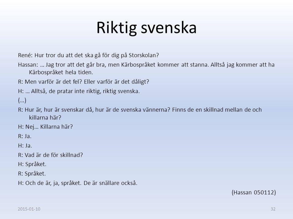 Riktig svenska René: Hur tror du att det ska gå för dig på Storskolan? Hassan: … Jag tror att det går bra, men Kärbospråket kommer att stanna. Alltså