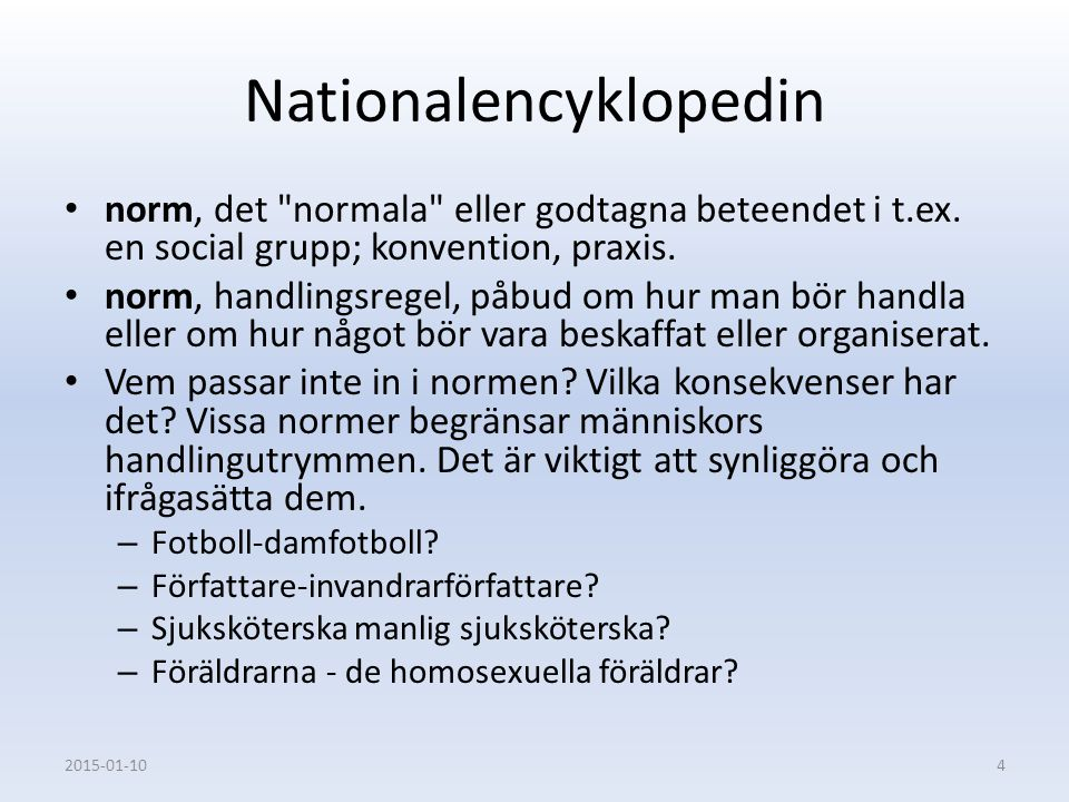 Normkritik En reaktion mot toleranspedagogik = skapa förståelse för människor som diskrimineras, marginaliseras, osynliggörs, förtrycks.