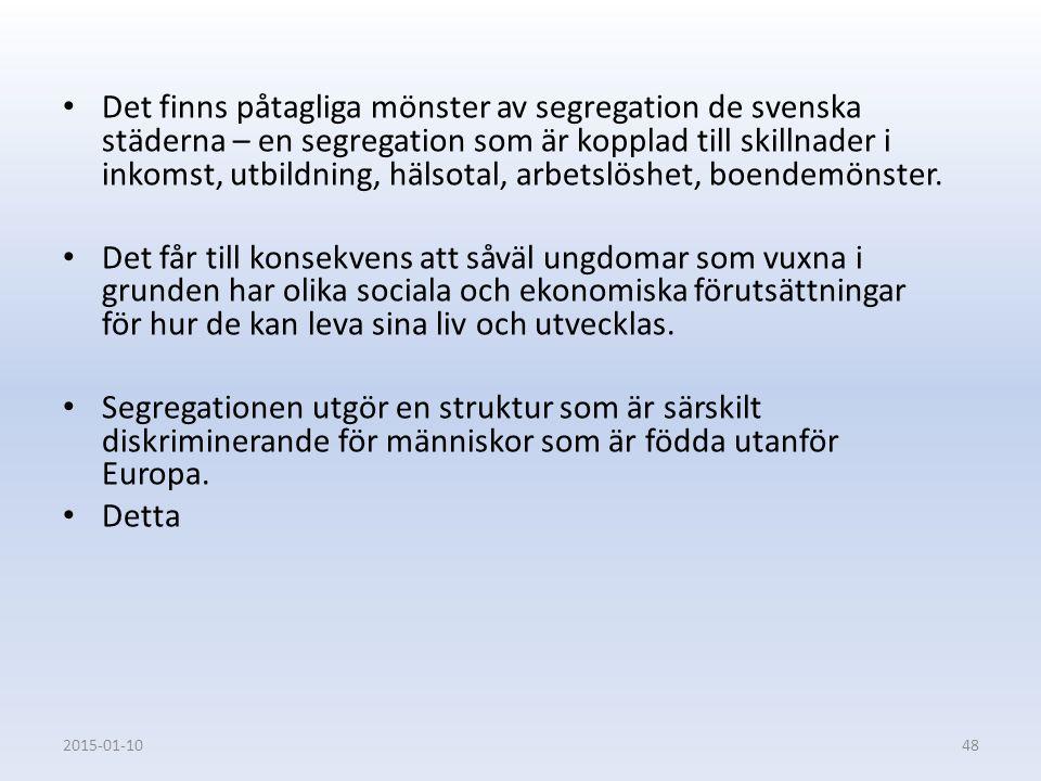 Det finns påtagliga mönster av segregation de svenska städerna – en segregation som är kopplad till skillnader i inkomst, utbildning, hälsotal, arbets