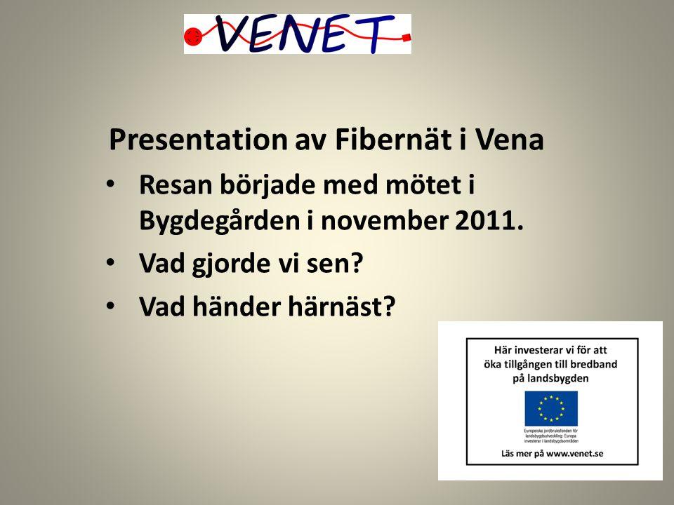 Presentation av Fibernät i Vena Resan började med mötet i Bygdegården i november 2011. Vad gjorde vi sen? Vad händer härnäst?