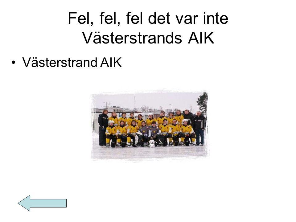 Fel, fel, fel det var inte Västerstrands AIK Västerstrand AIK