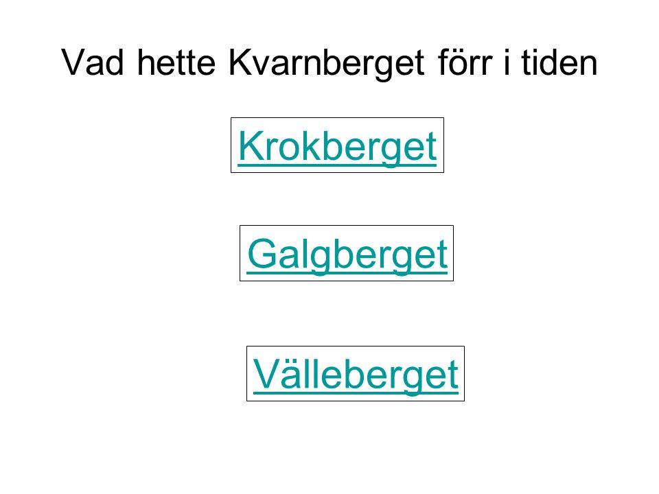 Vad hette Kvarnberget förr i tiden Krokberget Galgberget Välleberget