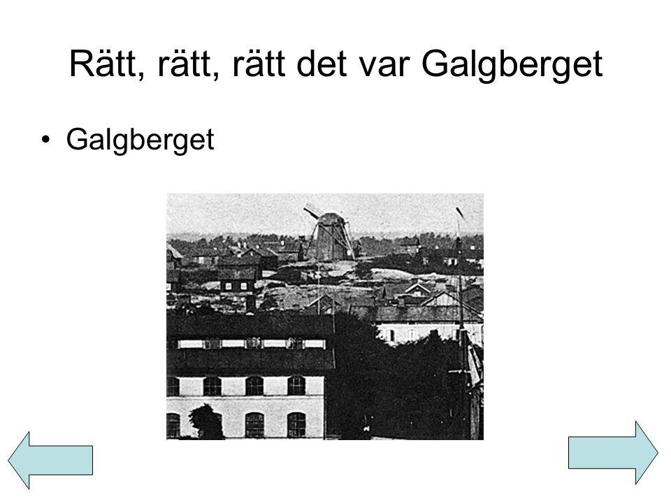 Rätt, rätt, rätt det var Galgberget Galgberget