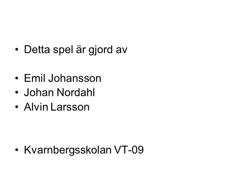 Detta spel är gjord av Emil Johansson Johan Nordahl Alvin Larsson Kvarnbergsskolan VT-09