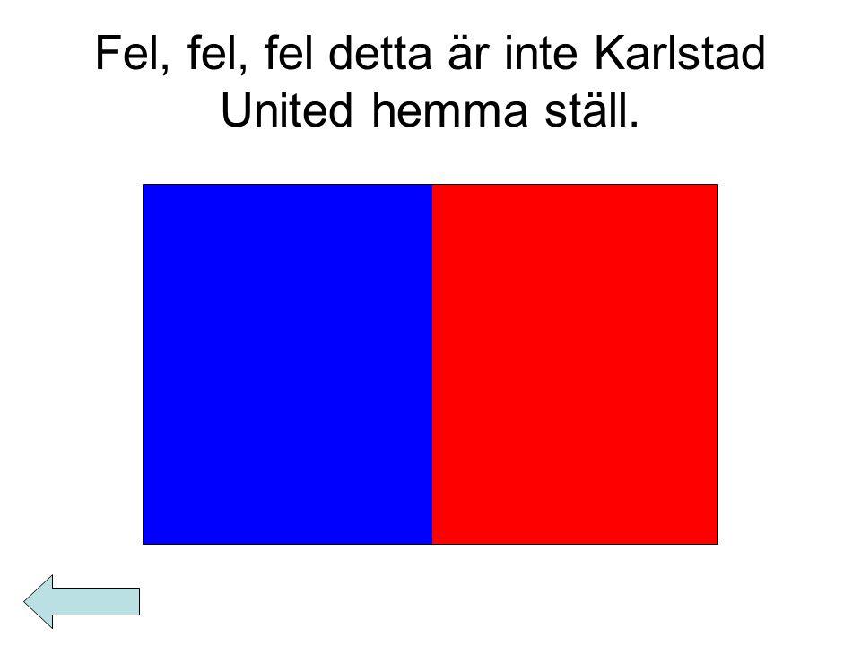 Fel, fel, fel detta är inte Karlstad United hemma ställ.