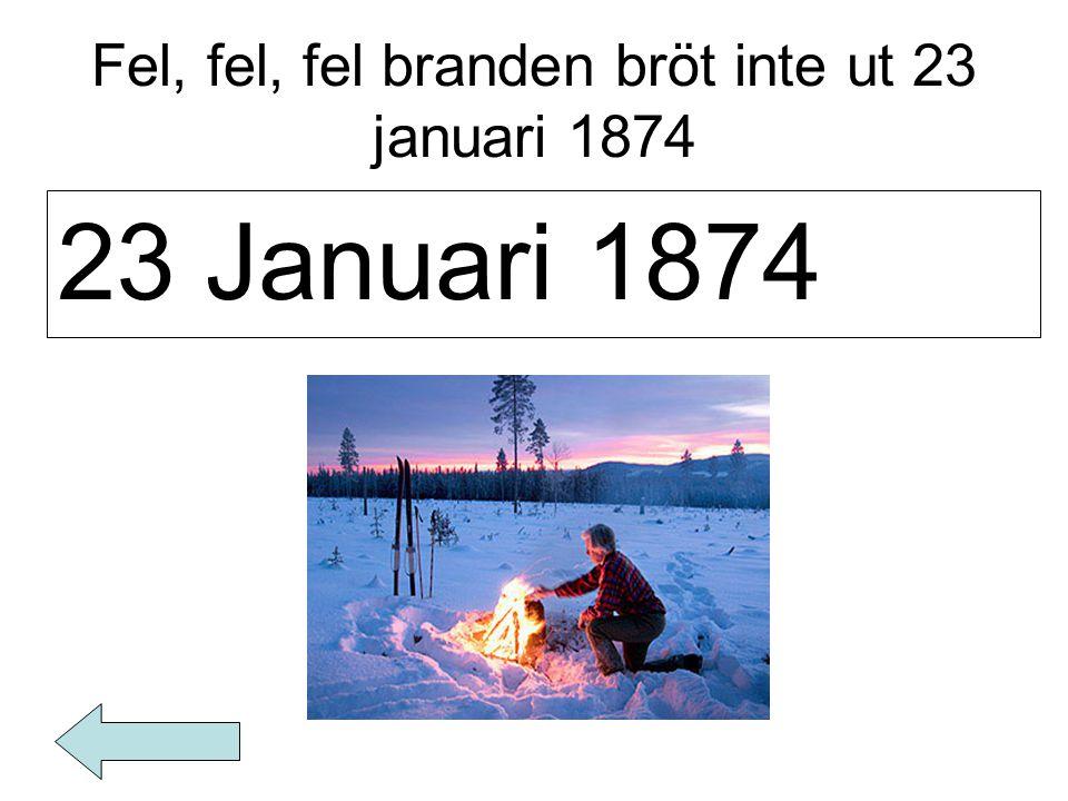 Fel, fel, fel branden bröt inte ut 23 januari 1874 23 Januari 1874