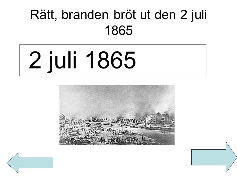 Rätt, branden bröt ut den 2 juli 1865 2 juli 1865