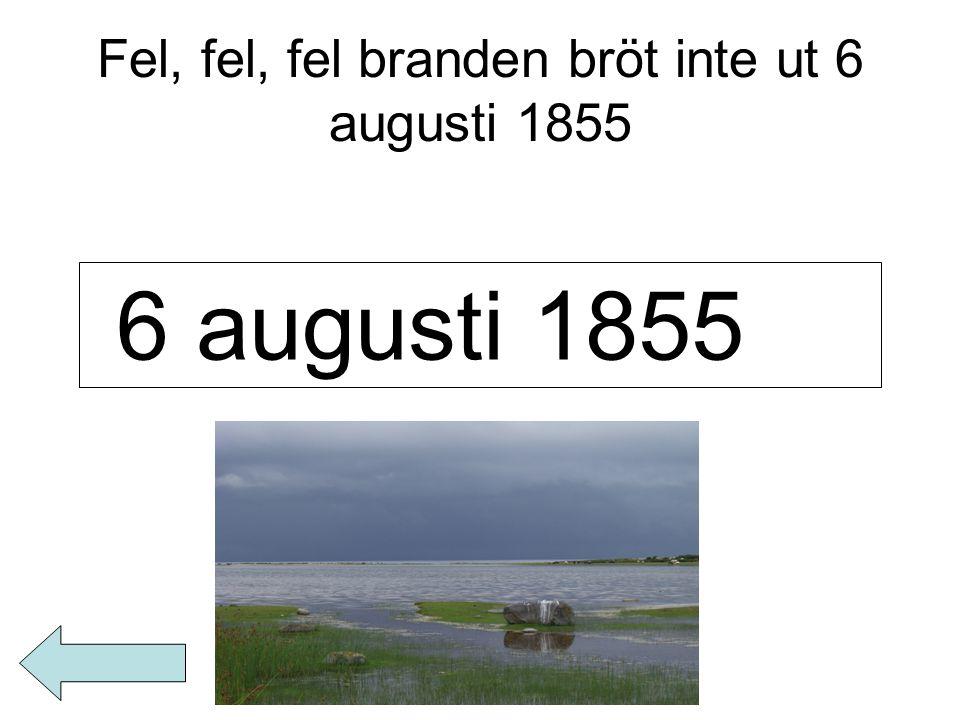 Fel, fel, fel branden bröt inte ut 6 augusti 1855 6 augusti 1855