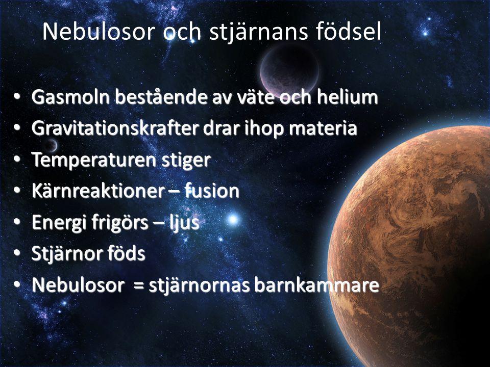 Nebulosor och stjärnans födsel Gasmoln bestående av väte och helium Gasmoln bestående av väte och helium Gravitationskrafter drar ihop materia Gravita