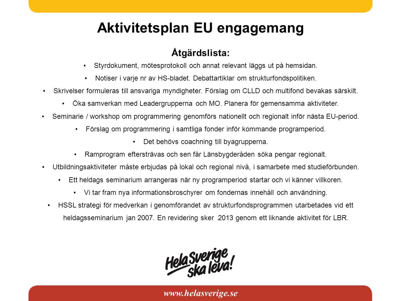 www.helasverige.se Aktivitetsplan EU engagemang Åtgärdslista: Styrdokument, mötesprotokoll och annat relevant läggs ut på hemsidan. Notiser i varje nr