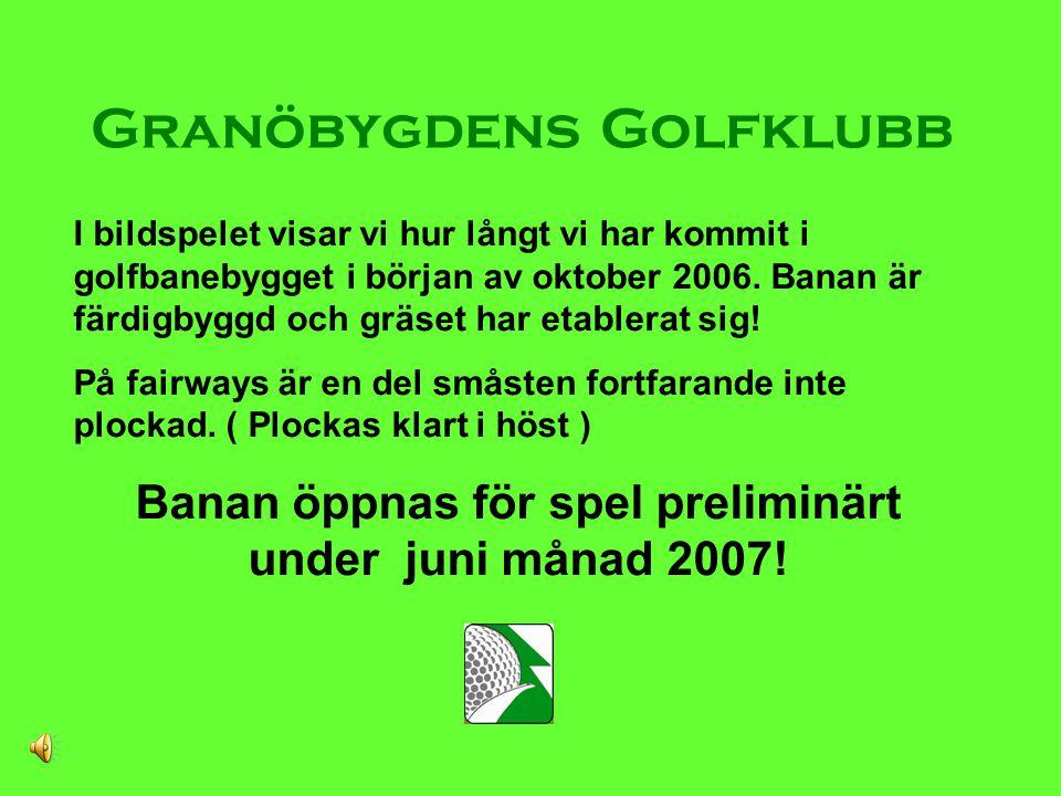 Granöbygdens Golfklubb I bildspelet visar vi hur långt vi har kommit i golfbanebygget i början av oktober 2006.