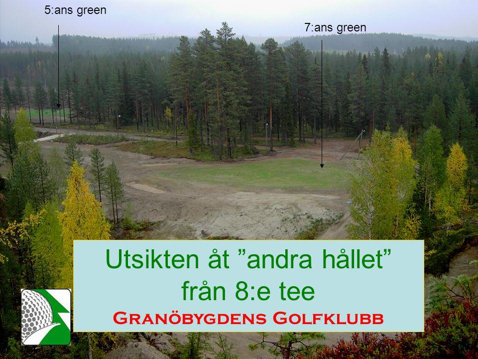 Utsikten åt andra hållet från 8:e tee Granöbygdens Golfklubb 7:ans green 5:ans green