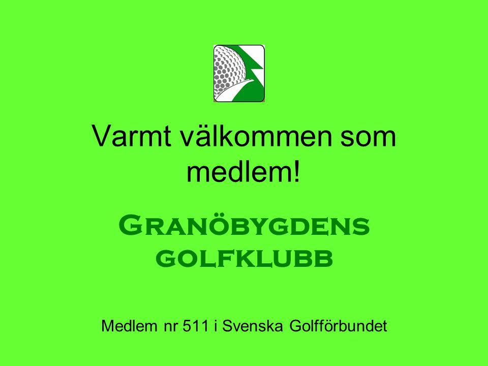 Varmt välkommen som medlem! Granöbygdens golfklubb Medlem nr 511 i Svenska Golfförbundet
