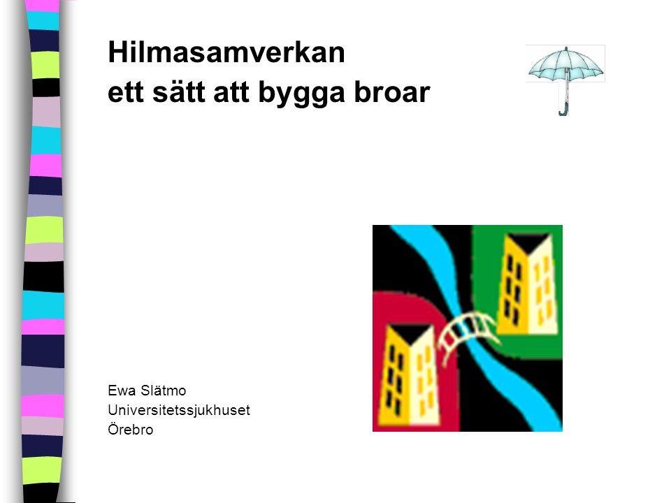 Hilmasamverkan ett sätt att bygga broar Ewa Slätmo Universitetssjukhuset Örebro