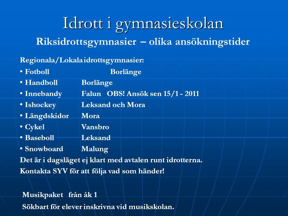 Idrott i gymnasieskolan Riksidrottsgymnasier – olika ansökningstider Regionala/Lokala idrottsgymnasier: Fotboll Borlänge Handboll Borlänge Innebandy F