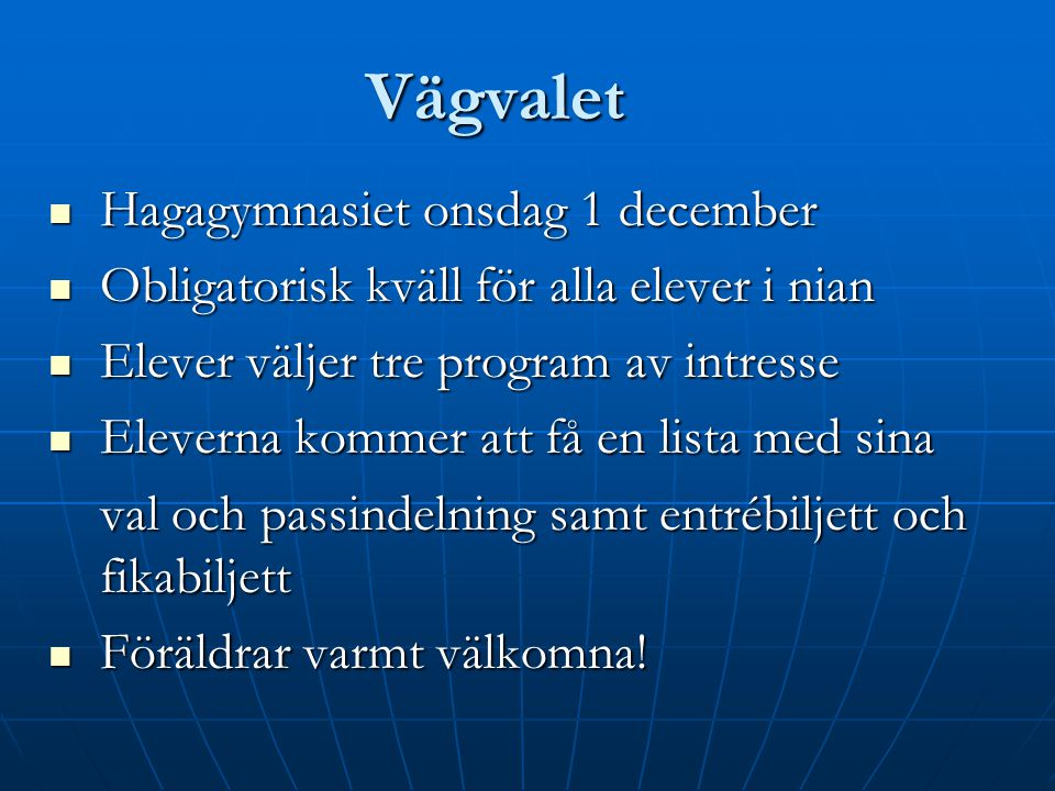 Vägvalet Hagagymnasiet onsdag 1 december Hagagymnasiet onsdag 1 december Obligatorisk kväll för alla elever i nian Obligatorisk kväll för alla elever