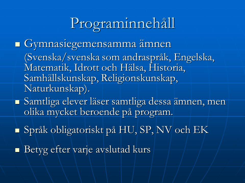Programinnehåll Gymnasiegemensamma ämnen Gymnasiegemensamma ämnen (Svenska/svenska som andraspråk, Engelska, Matematik, Idrott och Hälsa, Historia, Sa