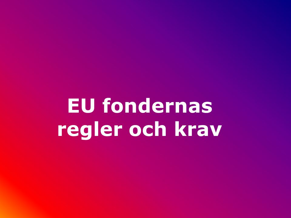 Startpunkten: EU:s regler Vilken prioritering och åtgärd gäller för projketet Vilka speciella regler gäller för denna åtgärd? –Målgrupp? –Geografiska