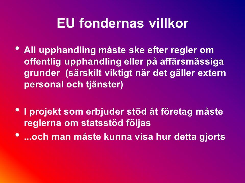 EU fondernas villkor Projekt måste erbjuda mervärde / tilläggsvärde = inte ersätta nationella offentliga medel och EU:s intervention måste leda till fördelar som inte kan nås på annat sätt Projekt måste producera kvantifierbara resultat = resultaten måste mätas och verifieras