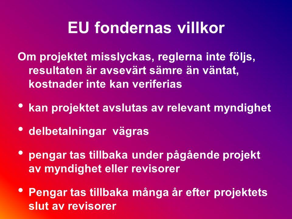 De ekonomiska villkoren EU bidrar bara till kostnader som är tillåtna enligt den relevant fondens regler Reglerna om vilka kostnader som är tillåtna (Sv: bidrags eller stödberättigande) varierar mycket mellan olika fonder Alla kostnader måste verfieras Medfinansieringen måste verifieras lika noga som de kostnader EU bidrar till Inklusive partners kostnader och medfinasiering Detta gäller också kostnader som inte bokförs hos projektägaren