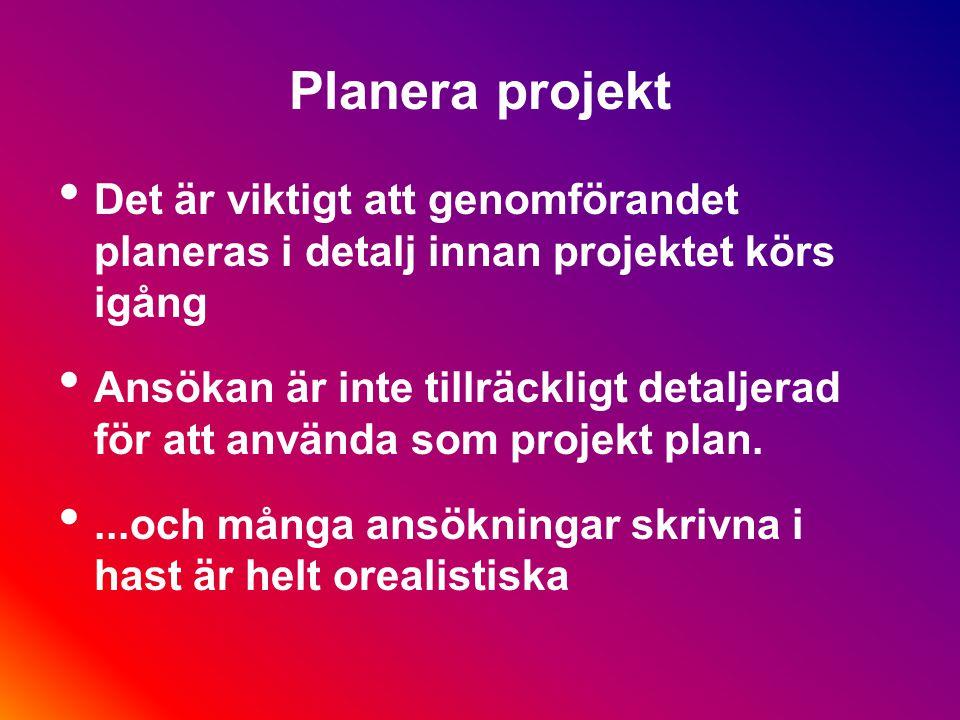 Villkoren för EU fonder Allt detta betyder att projekt måste ledas och administreras mycket noga Och att förloppet måste styras och partners utbildas & kontrolleras Projektet måste inte bara ledas väl och styras noga, utan denna process måste också dokumenteras.