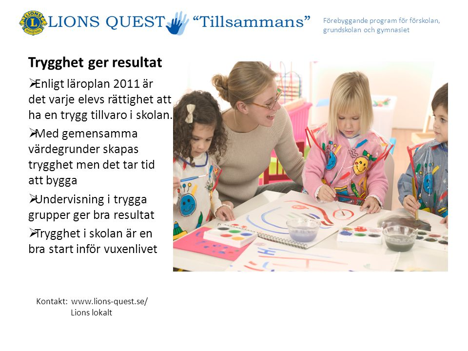 Trygghet ger resultat  Enligt läroplan 2011 är det varje elevs rättighet att ha en trygg tillvaro i skolan.