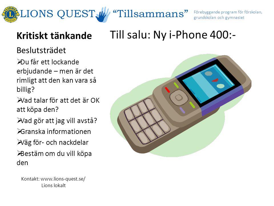 Kritiskt tänkande Till salu: Ny i-Phone 400:- Beslutsträdet  Du får ett lockande erbjudande – men är det rimligt att den kan vara så billig.