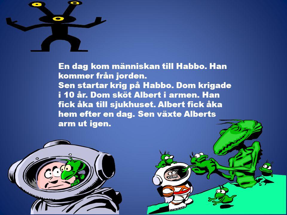 En dag kom människan till Habbo. Han kommer från jorden. Sen startar krig på Habbo. Dom krigade i 10 år. Dom sköt Albert i armen. Han fick åka till sj