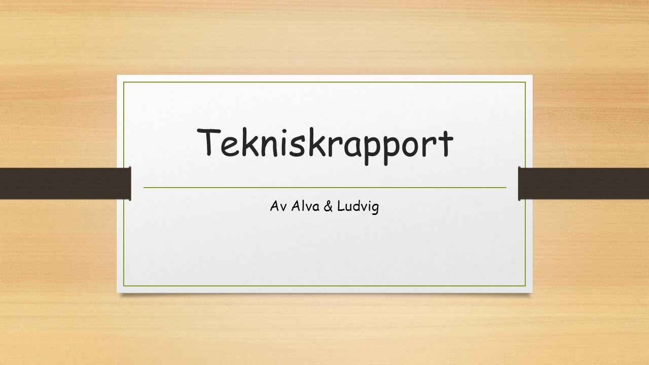 Av Alva & Ludvig Tekniskrapport