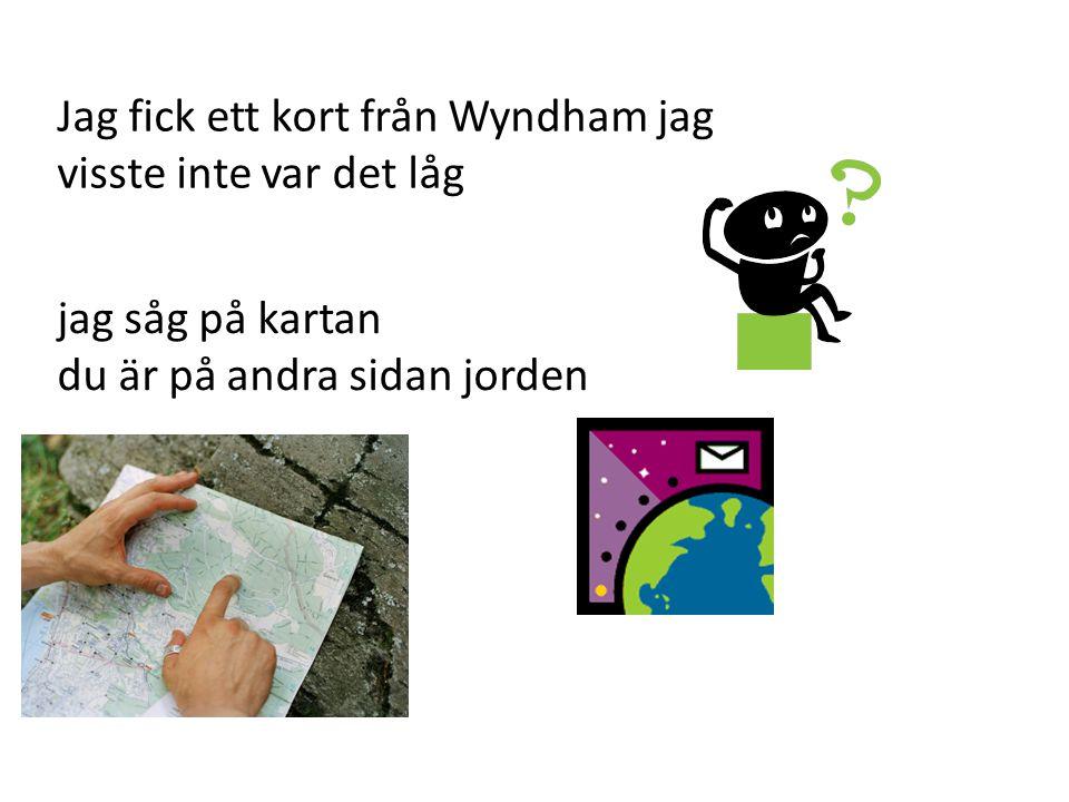 Jag fick ett kort från Wyndham jag visste inte var det låg jag såg på kartan du är på andra sidan jorden