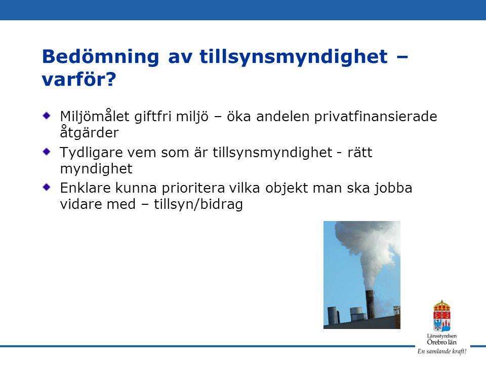 Bedömning av tillsynsmyndighet – varför? Miljömålet giftfri miljö – öka andelen privatfinansierade åtgärder Tydligare vem som är tillsynsmyndighet - r