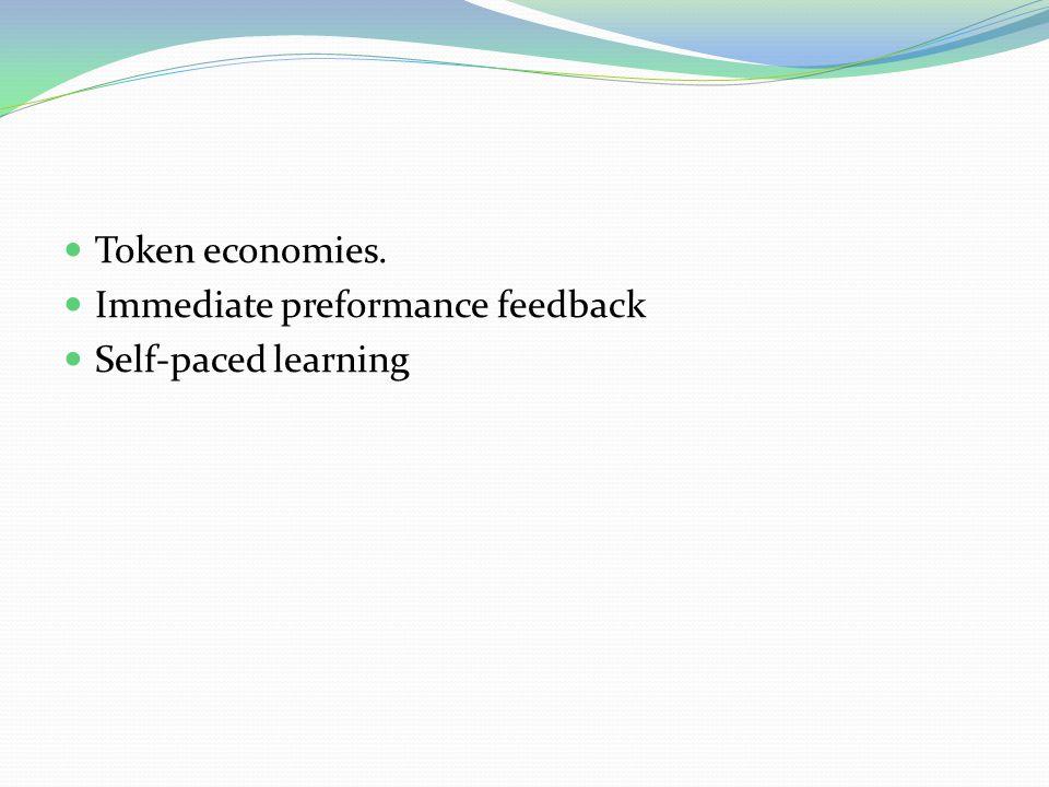 Token economies. Immediate preformance feedback Self-paced learning