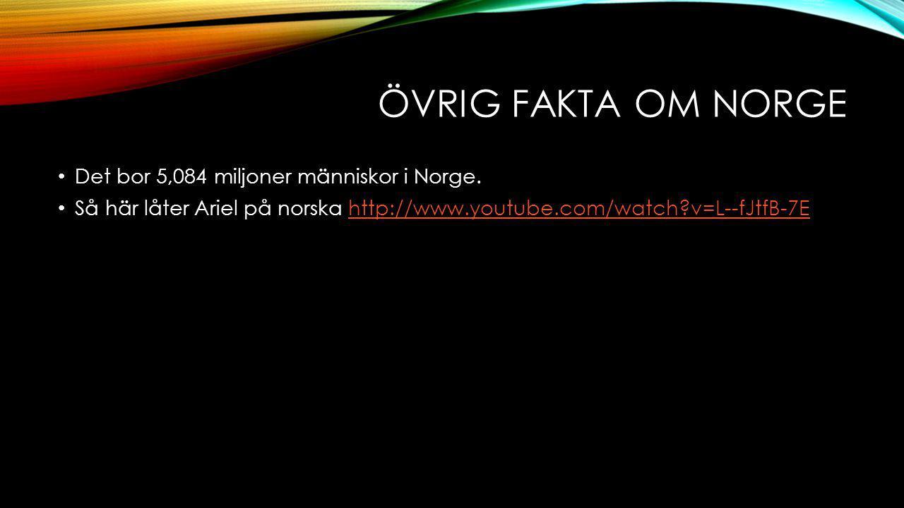 ÖVRIG FAKTA OM NORGE Det bor 5,084 miljoner människor i Norge. Så här låter Ariel på norska http://www.youtube.com/watch?v=L--fJtfB-7Ehttp://www.youtu