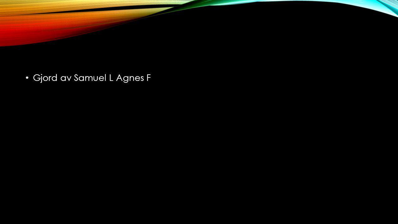 Gjord av Samuel L Agnes F