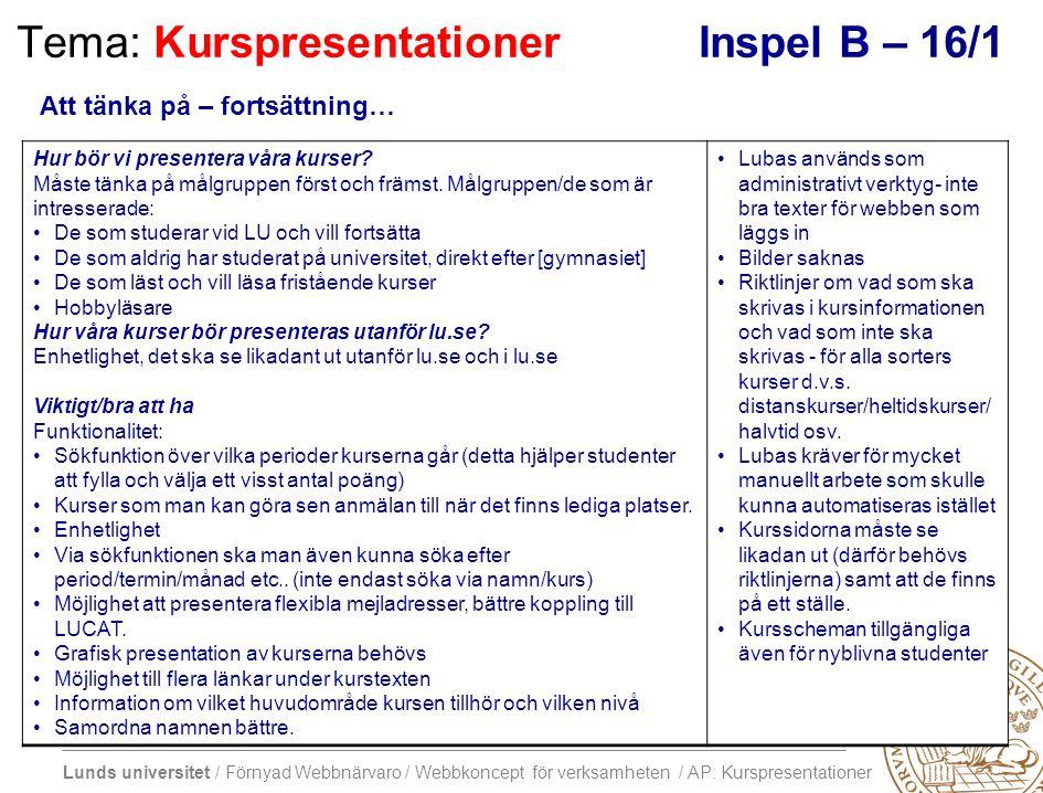 Lunds universitet / Förnyad Webbnärvaro / Webbkoncept för verksamheten / AP: Kurspresentationer Tema: KurspresentationerInspel B – 16/1 Hur bör vi pre